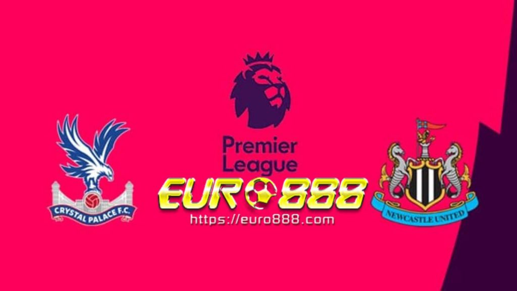 Soi kèo Crystal Palace vs Newcastle – Ngoại Hạng Anh - 22/02/2020 - Euro888