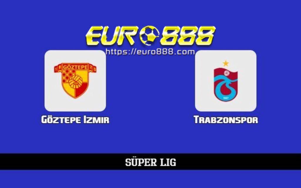 Soi kèo Goztepe vs Trabzonspor – VĐQG Thổ Nhĩ Kỳ - 22/03/2020 - Euro888