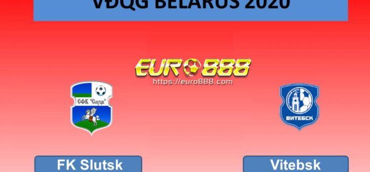 Soi kèo FC Slutsk vs FK Vitebsk – VĐQG Belarus - 11/04/2020 - Euro888