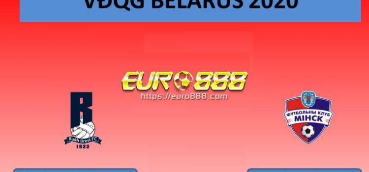 Soi kèo Rukh Brest vs FC Minsk – VĐQG Belarus - 18/04/2020 - Euro888