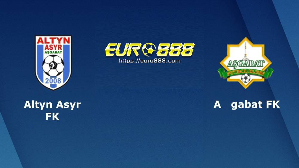 Soi kèo Altyn Asyr vs Ashgabat – VĐQG Turkmenistan - 04/05/2020 - Euro888