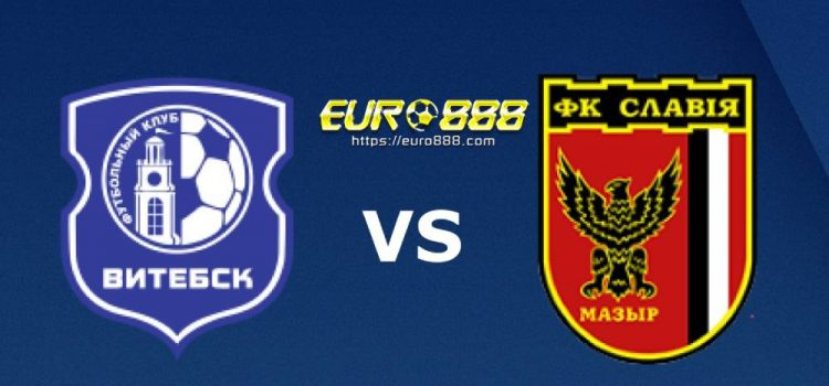 Soi kèo FK Vitebsk vs Slavia Mozyr – VĐQG Belarus - 03/05/2020 - Euro888