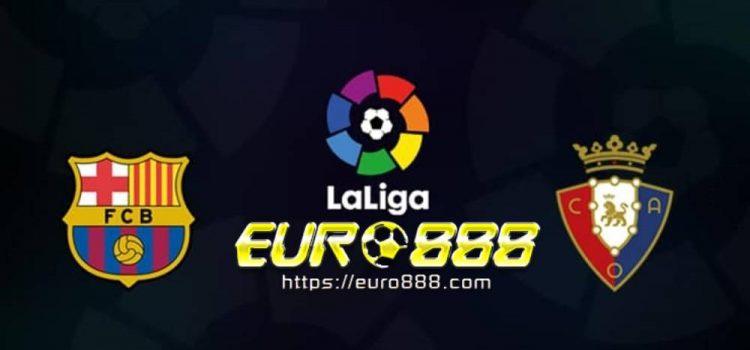Soi kèo Barcelona vs Osasuna– VĐQG Tây Ban Nha- 17/07/2020 - Euro888