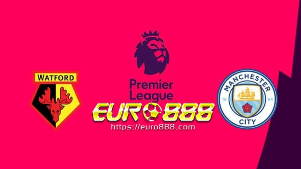 Soi kèo Watford vs Manchester City– Ngoại hạng Anh- 22/07/2020 - Euro888